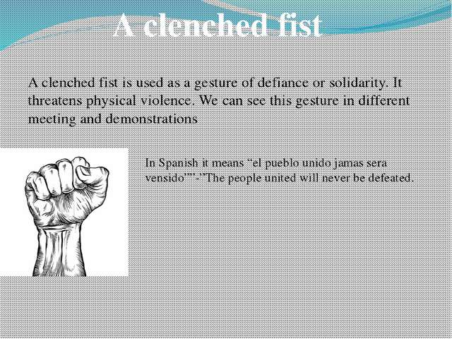 A clenched fist A clenched fist is used as a gesture of defiance or solidarit...