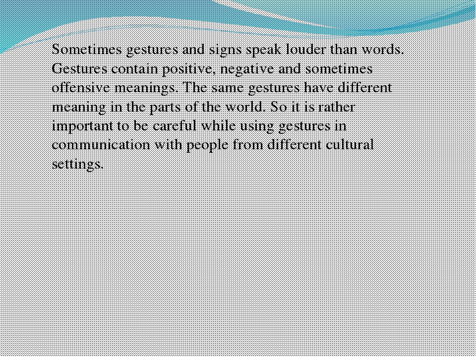 Sometimes gestures and signs speak louder than words. Gestures contain positi...