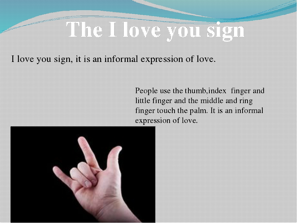 The I love you sign I love you sign, it is an informal expression of love. Pe...