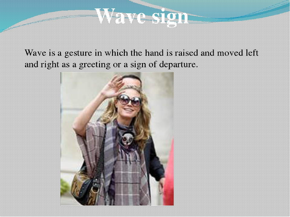 Wave sign Wave is a gesture in which the hand is raised and moved left and ri...