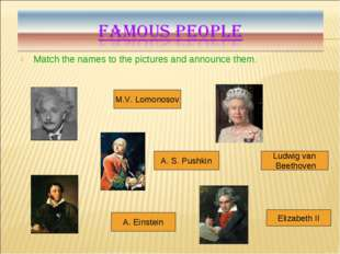 Match the names to the pictures and announce them. Ludwig van Beethoven Eliza