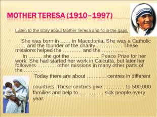 Listen to the story about Mother Teresa and fill in the gaps. She was born in