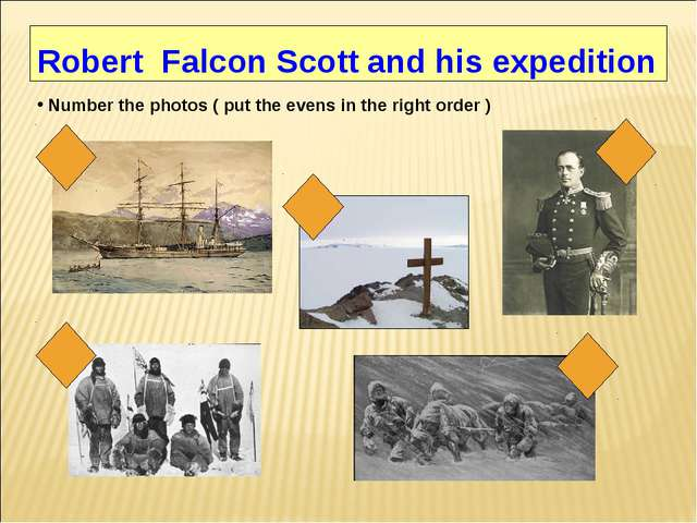 Robert Falcon Scott and his expedition Number the photos ( put the evens in...