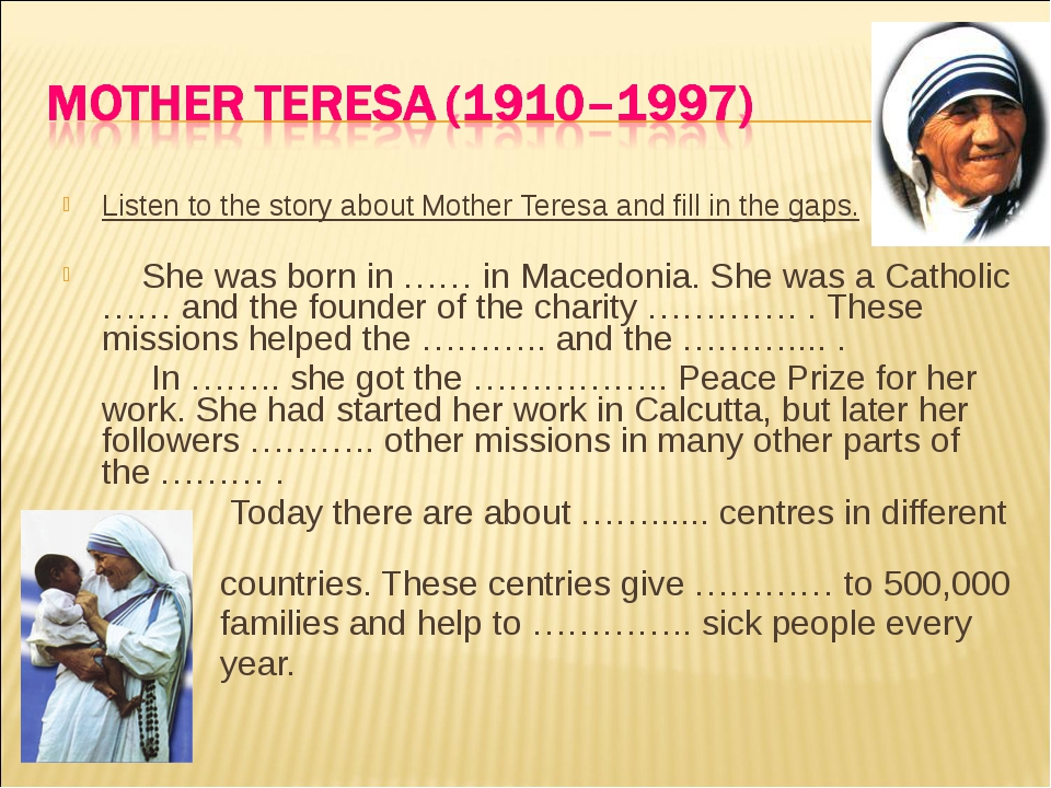 Listen to the story about Mother Teresa and fill in the gaps. She was born in...