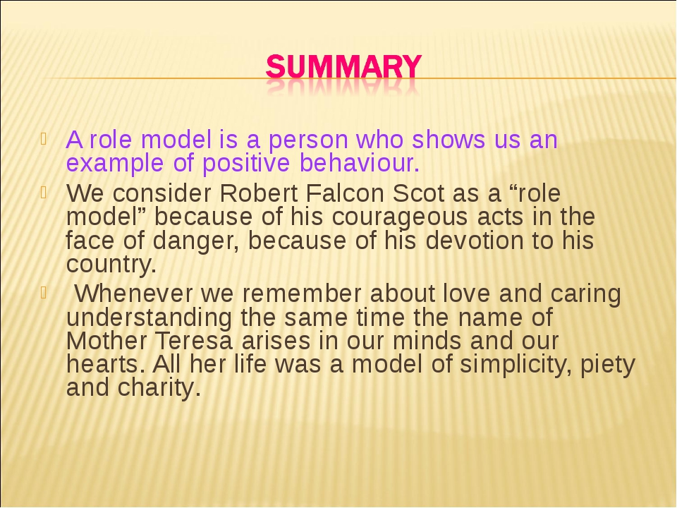 A role model is a person who shows us an example of positive behaviour. We c...