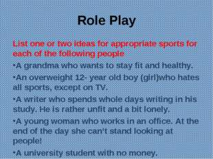 Role Play List one or two ideas for appropriate sports for each of the follow