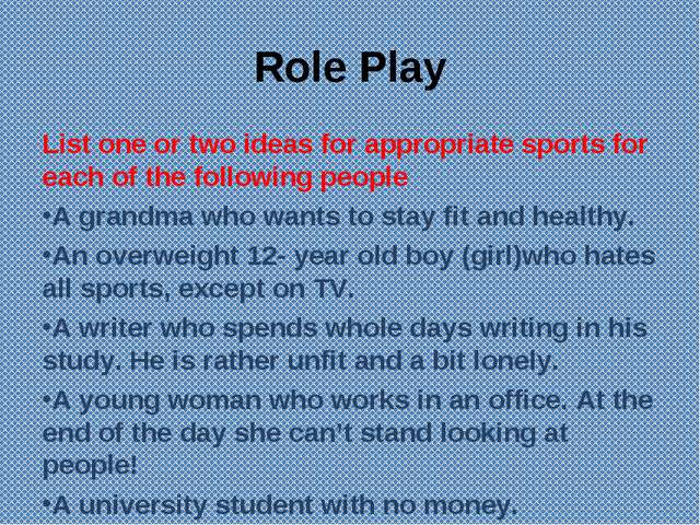 Role Play List one or two ideas for appropriate sports for each of the follow...