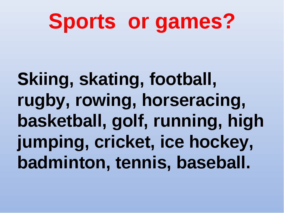 Sports or games? Skiing, skating, football, rugby, rowing, horseracing, baske...