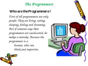 The Programmers Who are the Programmers ? First of all programmers are only p