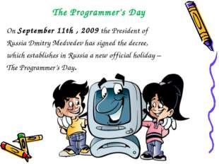 The Programmer's Day On September 11th , 2009 the President of Russia Dmitry