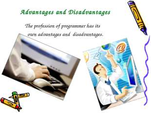 Advantages and Disadvantages The profession of programmer has its own advant