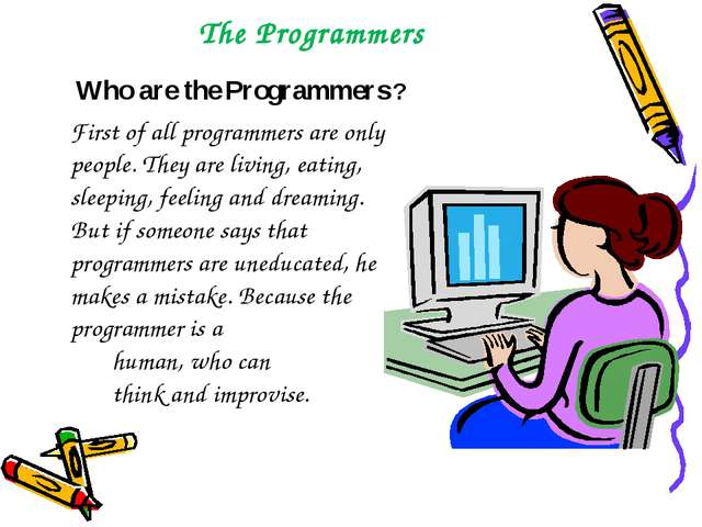 The Programmers Who are the Programmers ? First of all programmers are only p...
