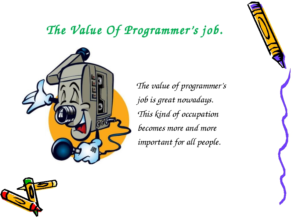 The Value Of Programmer's job. The value of programmer's job is great nowaday...