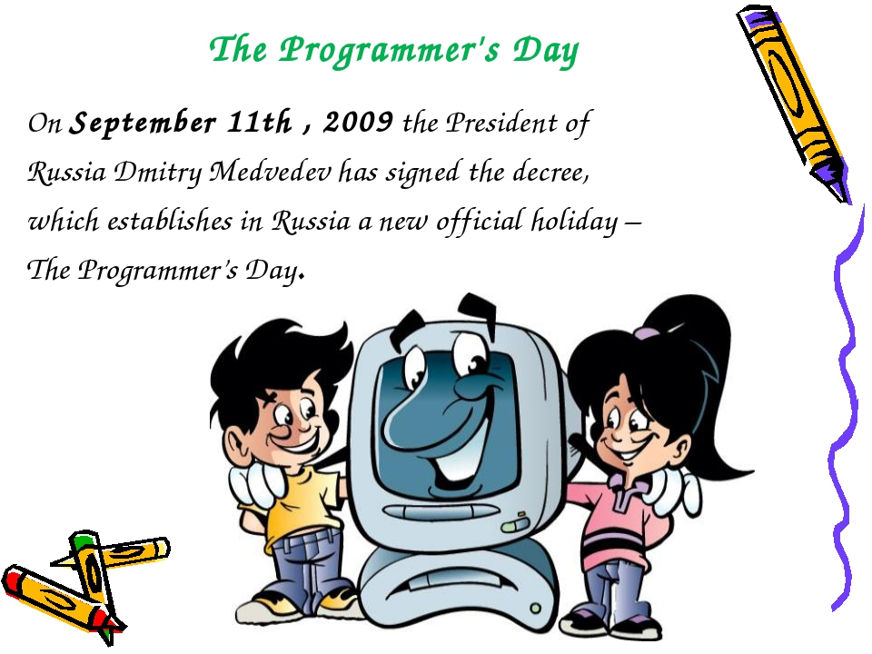 The Programmer's Day On September 11th , 2009 the President of Russia Dmitry...