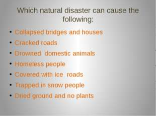 Which natural disaster can cause the following: Collapsed bridges and houses