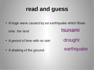 read and guess A huge wave caused by an earthquake which flows onto the land