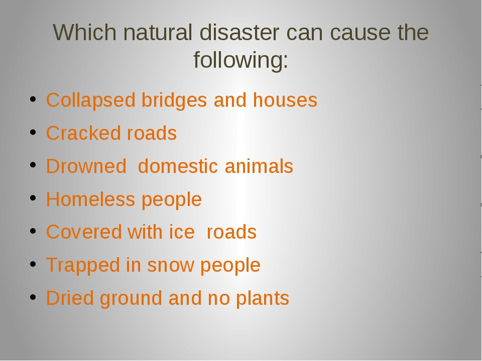 Which natural disaster can cause the following: Collapsed bridges and houses...