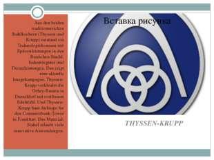 THYSSEN-KRUPP Aus den beiden traditionsreichen Stahlkochern (Thyssen und Kru