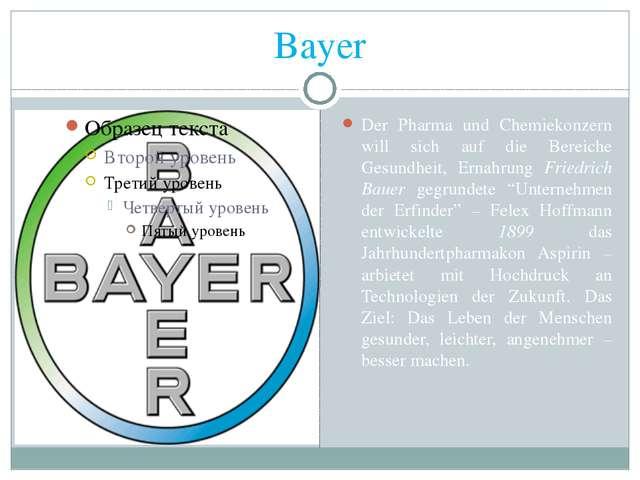 Bayer Der Pharma und Chemiekonzern will sich auf die Bereiche Gesundheit, Ern...