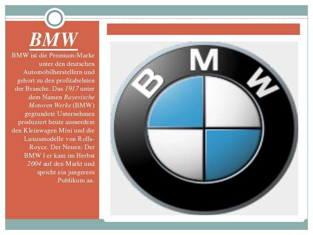 BMW BMW ist die Premium-Marke unter den deutschen Automobilherstellern und ge...