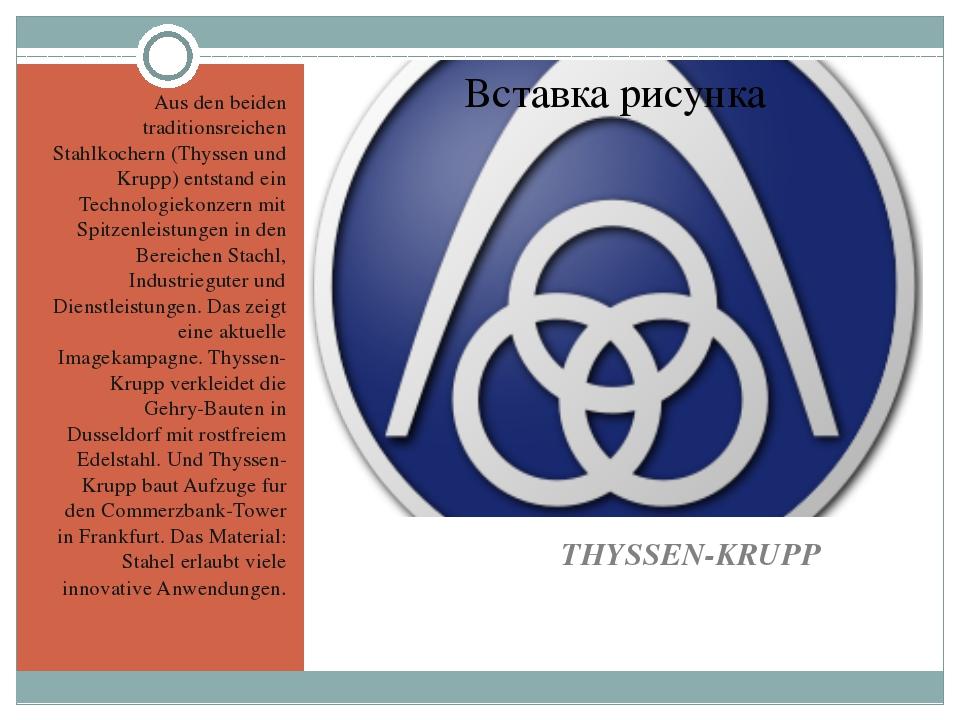THYSSEN-KRUPP Aus den beiden traditionsreichen Stahlkochern (Thyssen und Kru...
