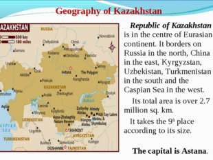 Geography of Kazakhstan Republic of Kazakhstan is in the centre of Eurasian