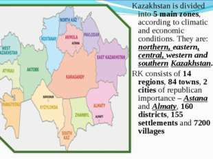 Kazakhstan is divided into 5 main zones, according to climatic and economic c