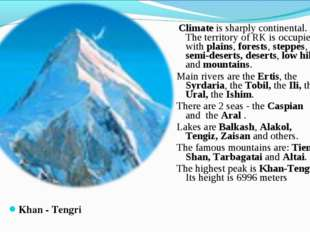 Khan - Tengri Climate is sharply continental. The territory of RK is occupie