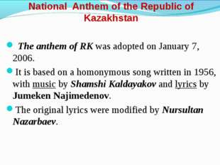 National Anthem of the Republic of Kazakhstan The anthem of RK was adopted on