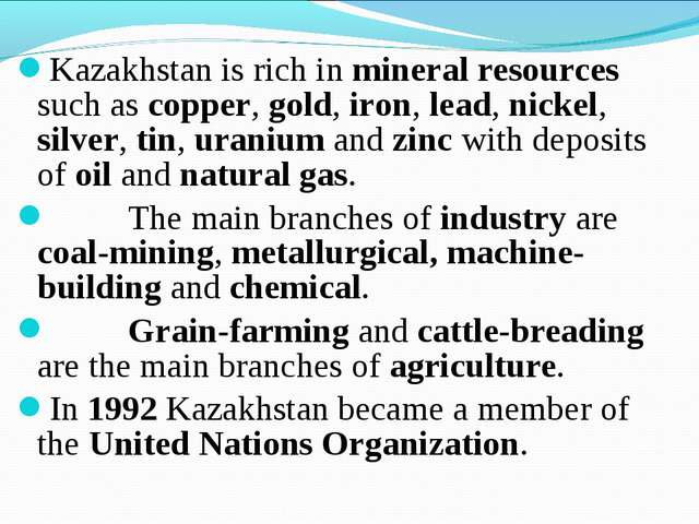 Kazakhstan is rich in mineral resources such as copper, gold, iron, lead, nic...