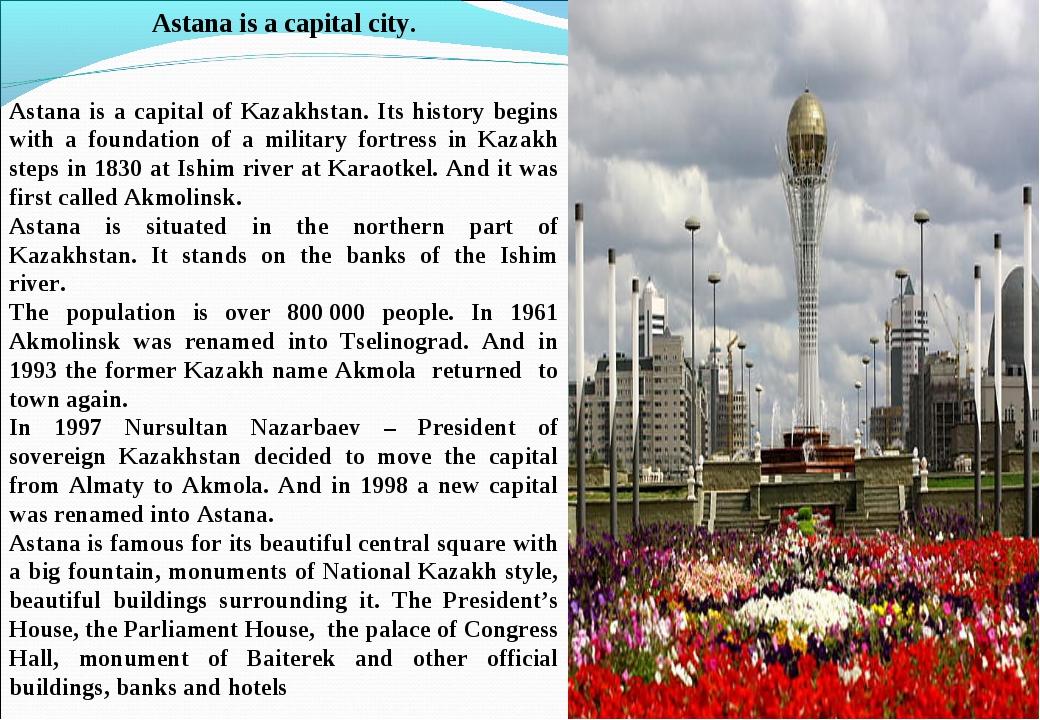 Astana is a capital city. Astana is a capital of Kazakhstan. Its history begi...