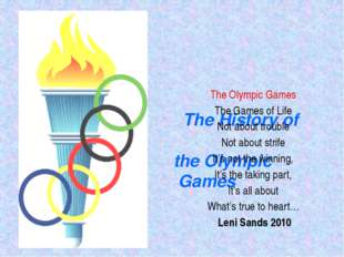The History of the Olympic Games The Olympic Games The Games of Life Not abo