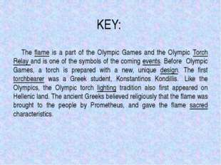 KEY: The flame is a part of the Olympic Games and the Olympic Torch Relay and
