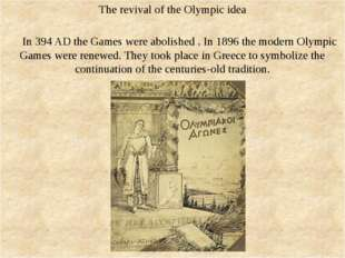 The revival of the Olympic idea In 394 AD the Games were abolished . In 1896