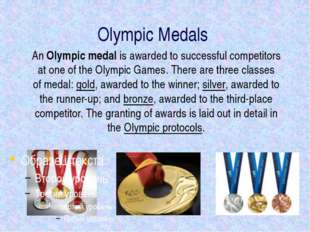 Olympic Medals An Olympic medal is awarded to successful competitors at one o