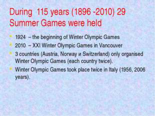 During 115 years (1896 -2010) 29 Summer Games were held 1924 – the beginning