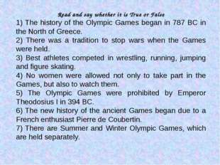 Read and say whether it is True or False 1) The history of the Olympic Games