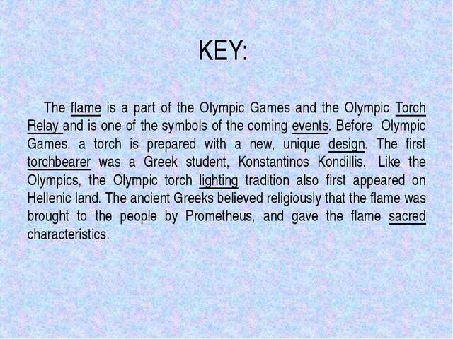 KEY: The flame is a part of the Olympic Games and the Olympic Torch Relay and...