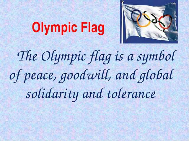 The Olympic flag is a symbol of peace, goodwill, and global solidarity and t...
