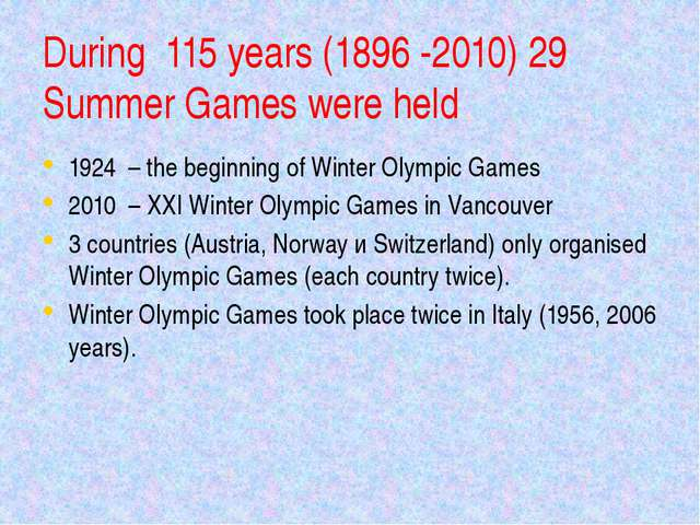 During 115 years (1896 -2010) 29 Summer Games were held 1924 – the beginning...
