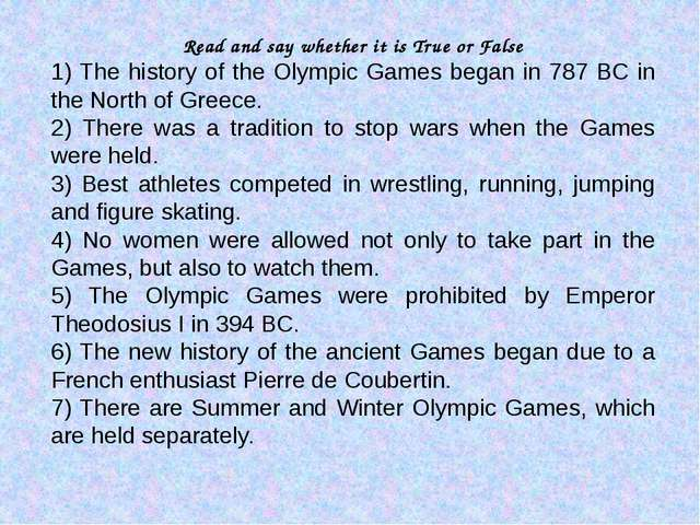 Read and say whether it is True or False 1) The history of the Olympic Games...