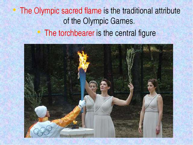 The Olympic sacred flame is the traditional attribute of the Olympic Games. T...