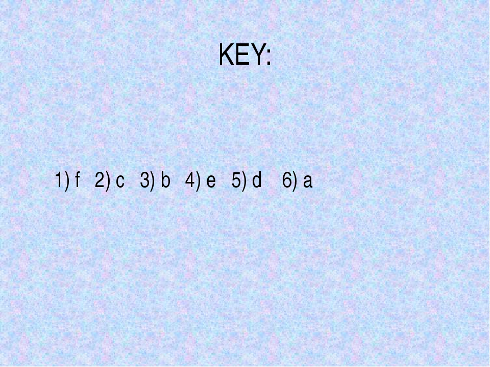 KEY: 1) f 2) c 3) b 4) e 5) d 6) a