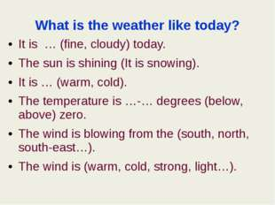 What is the weather like today? It is … (fine, cloudy) today. The sun is shin