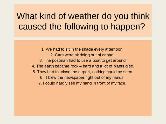What kind of weather do you think caused the following to happen? 1. We had t...