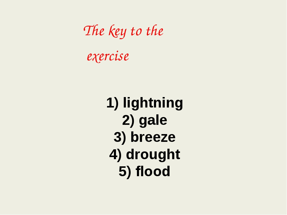 1) lightning 2) gale 3) breeze 4) drought 5) flood The key to the exercise