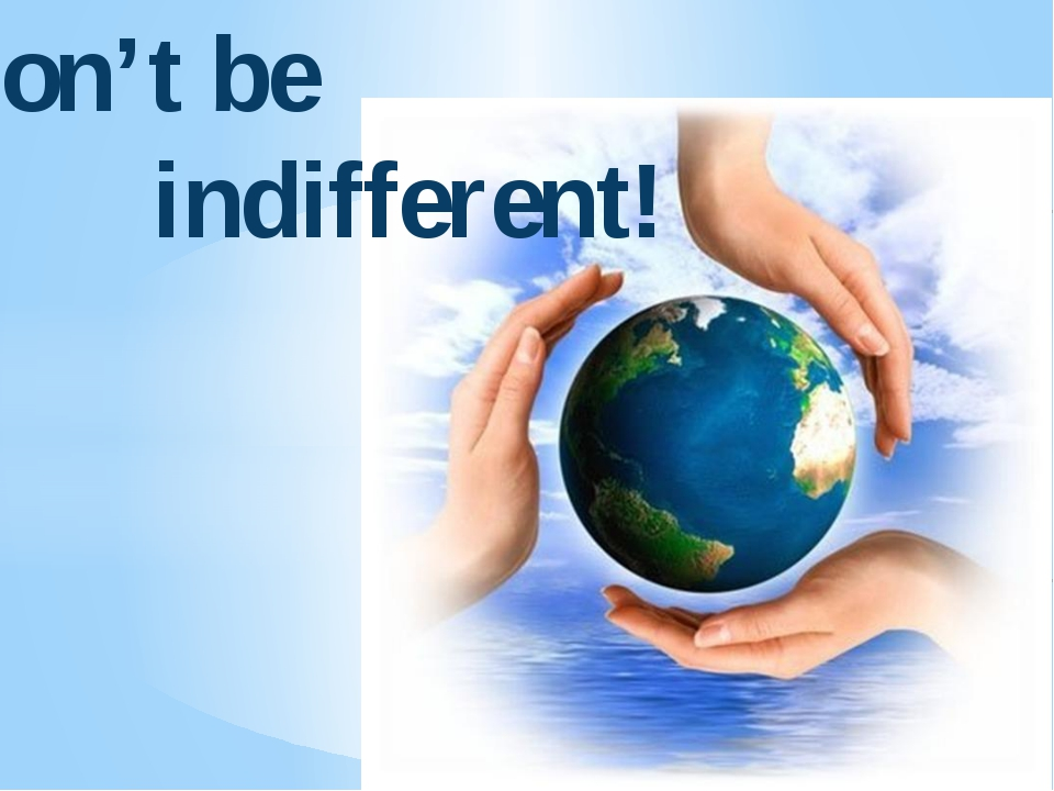 Don't be indifferent!