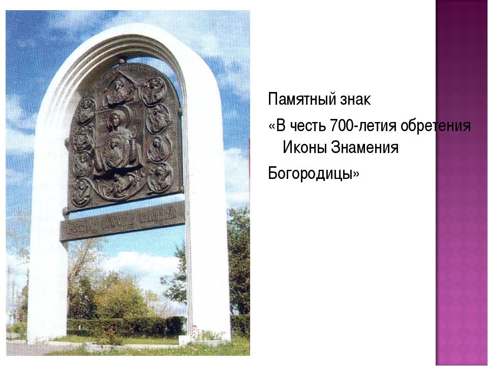 Памятный знак «В честь 700-летия обретения Иконы Знамения Богородицы»