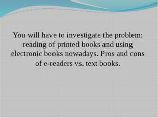 You will have to investigate the problem: reading of printed books and using