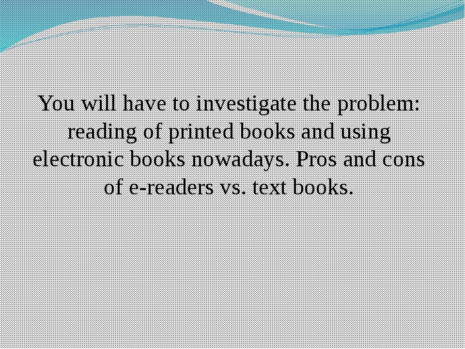 You will have to investigate the problem: reading of printed books and using...